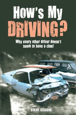 How's My Driving?: Why Every Other Driver Doesn't Seem to Have a Clue! 9781432743833