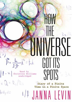 How the Universe Got Its Spots: Diary of a Finite Time in a Finite Space 9781433229695