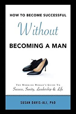 How to Become Successful Without Becoming a Man 9781436392150