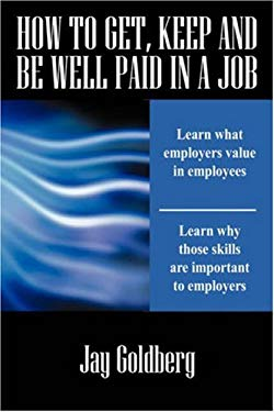 How to Get, Keep and Be Well Paid in a Job: The Unofficial Workplace Rulebook 9781432725297