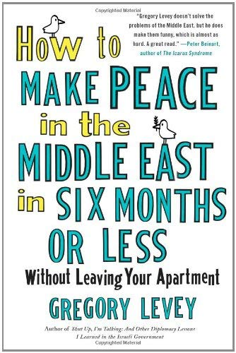 How to Make Peace in the Middle East in Six Months or Less: Without Leaving Your Apartment 9781439154151