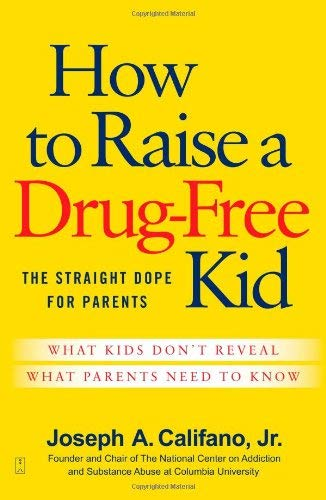 How to Raise a Drug-Free Kid: The Straight Dope for Parents 9781439156315