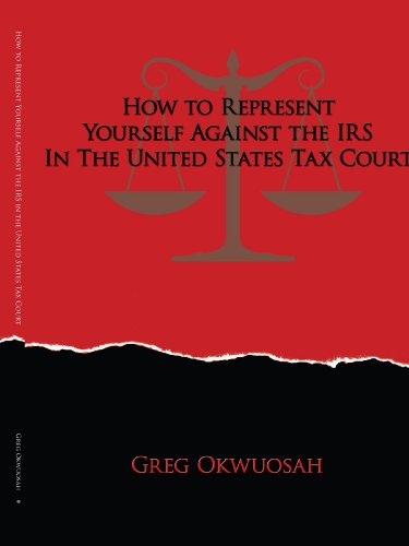 How to Represent Yourself Against the IRS in the United States Tax Court 9781434355386