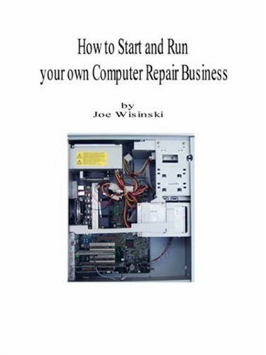 How to Start and Run Your Own Computer Repair Business 9781435701410