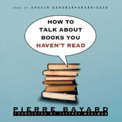 How to Talk about Books You Haven't Read 9781433207990