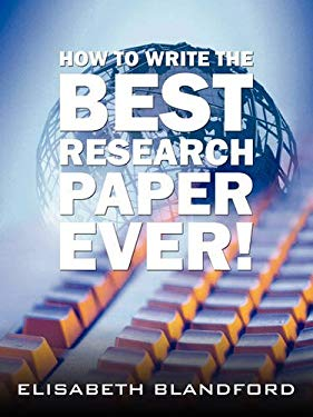 How to Write the Best Research Paper Ever! 9781438909493