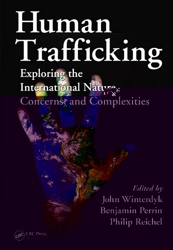Human Trafficking: Exploring the International Nature, Concerns, and Complexities 9781439820360