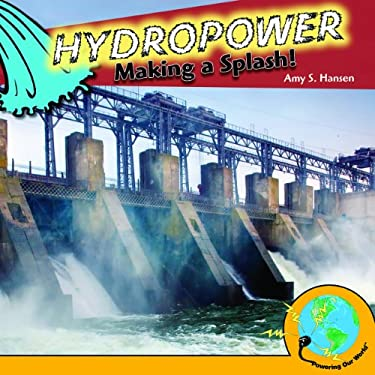 Hydropower: Making a Splash! 9781435893290
