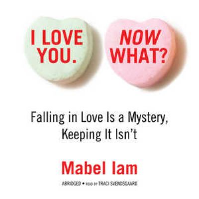 I Love You. Now What?: Falling in Love Is a Mystery, Keeping It Isn't 9781433208416