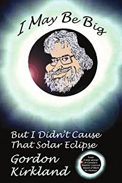 I May Be Big But I Didn't Cause That Solar Eclipse 9781434309464