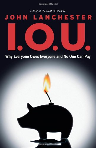 I.O.U.: Why Everyone Owes Everyone and No One Can Pay 9781439169841