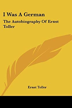 I Was a German: The Autobiography of Ernst Toller 9781432597870