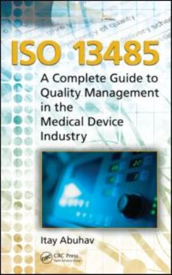 ISO 13485: A Complete Guide to Quality Management in the Medical Device Industry 9781439866115