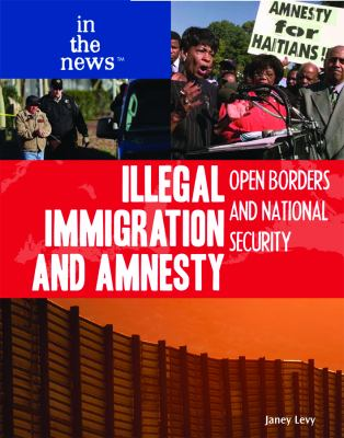 Illegal Immigration and Amnesty: Open Borders and National Security 9781435835832