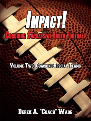 Impact! Coaching Successful Youth Football: Volume Two: Coaching Special Teams 9781434381088