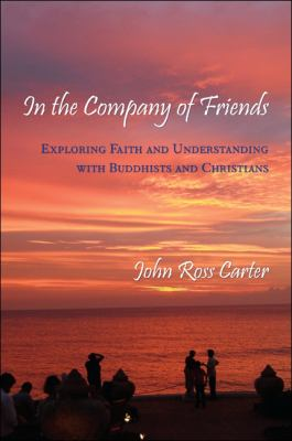 In the Company of Friends: Exploring Faith and Understanding with Buddhists and Christians 9781438442792