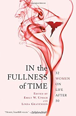 In the Fullness of Time: 32 Women on Life After 50 9781439109236