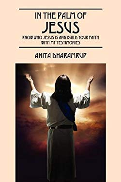 In the Palm of Jesus: Know Who Jesus Is and Build Your Faith with My Testimonies 9781432777807