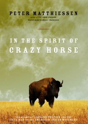 In the Spirit of Crazy Horse: The Story of Leonard Peltier and the FBI's War on the American Indian Movement 9781433288593