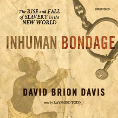Inhuman Bondage: The Rise and Fall of Slavery in the New World 9781433201363