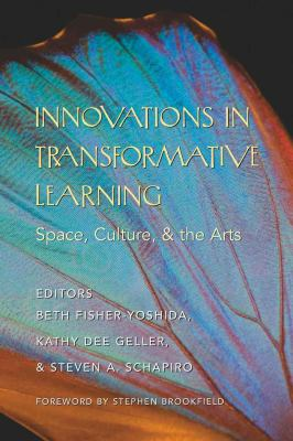 Innovations in Transformative Learning: Space, Culture, and the Arts Foreword by Stephen Brookfield 9781433102912