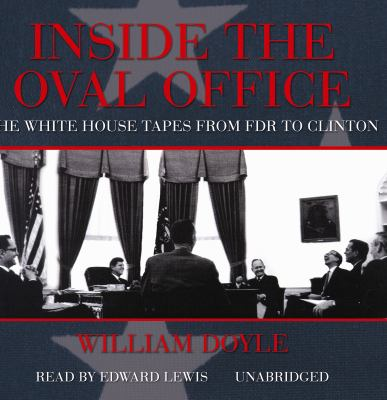 Inside the Oval Office: The White House Tapes from FDR to Clinton 9781433234545