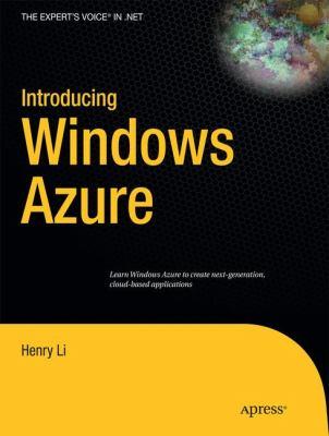 Introducing Windows Azure: An Introduction to Cloud Computing Using Microsoft Windows Azure 9781430224693