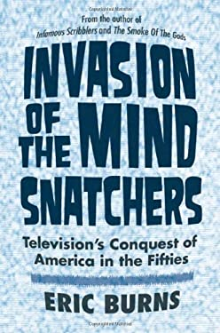 Invasion of the Mind Snatchers: Television's Conquest of America in the Fifties 9781439902882