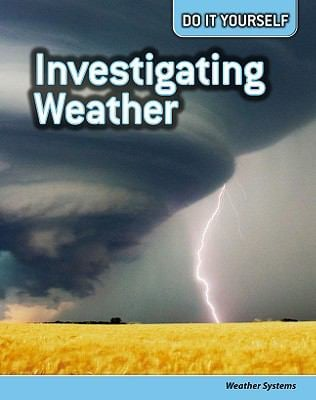 Investigating Weather: Weather Systems 9781432923167