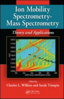 Ion Mobility Spectrometry - Mass Spectrometry: Theory and Applications 9781439813249