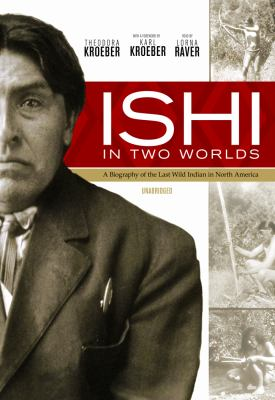 Ishi in Two Worlds: A Biography of the Last Wild Indian in North America 9781433253881