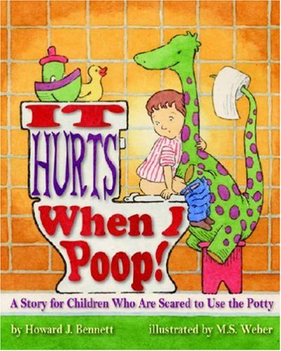 It Hurts When I Poop! a Story for Children Who Are Scared to Use the Potty 9781433801310