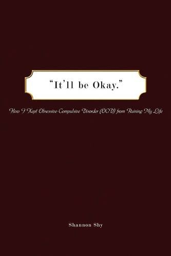 It'll Be Okay: How I Kept Obsessive-Compulsive Disorder (OCD) from Ruining My Life 9781438957319
