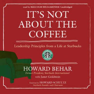 It's Not about the Coffee: Leadership Principles from a Life at Starbucks 9781433208041