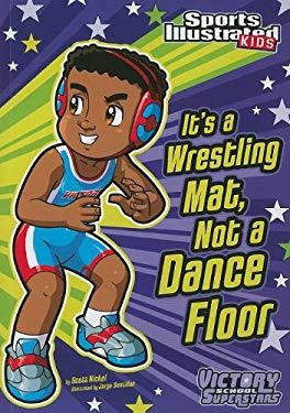 It's a Wrestling Mat, Not a Dance Floor 9781434230768