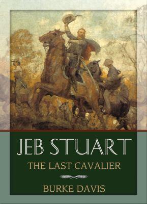 Jeb Stuart: The Last Cavalier 9781433297496