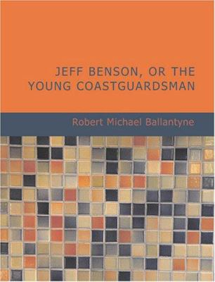 Jeff Benson: Or, the Young Coastguardsman 9781434637253