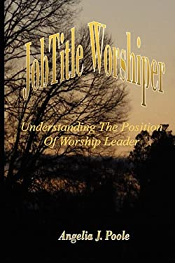 Job Title Worshiper: Understanding the Position of Worship Leader 9781432739140