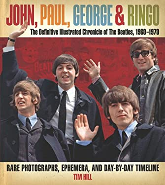 John, Paul, George & Ringo: The Definitive Illustrated Chronicle of the Beatles, 1960-1970 9781435110076