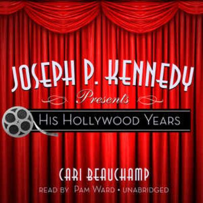 Joseph P. Kennedy Presents His Hollywood Years 9781433261091