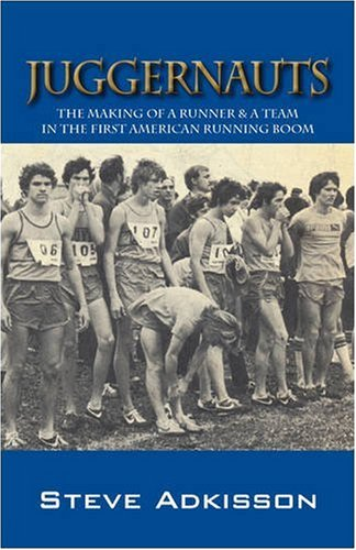 Juggernauts: The Making of a Runner & a Team in the First American Running Boom 9781432733391