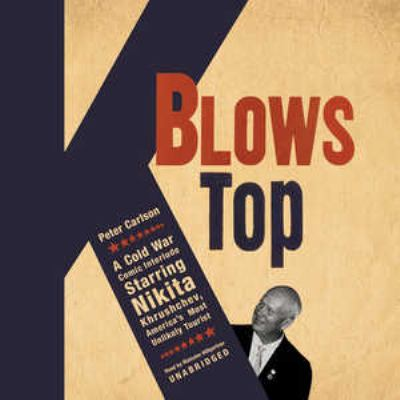 K Blows Top: A Cold War Comic Interlude Starring Nikita Khrushchev, America's Most Unlikely Tourist 9781433279683