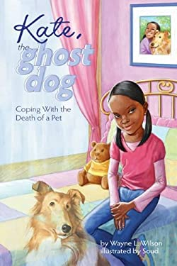 Kate, the Ghost Dog: Coping with the Death of a Pet 9781433805547