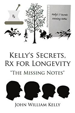 Kelly's Secrets, RX for Longevity: The Missing Notes 9781434324818
