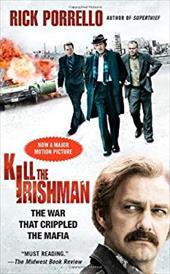 Kill the Irishman: The War That Crippled the Mafia 6717105