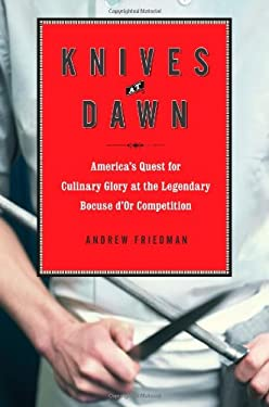 Knives at Dawn: America's Quest for Culinary Glory at the Legendary Bocuse D'Or Competition 9781439153079