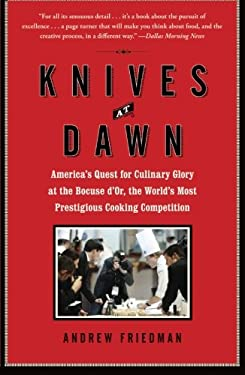 Knives at Dawn: America's Quest for Culinary Glory at the Bocuse D'Or, the World's Most Prestigious Cooking Competition 9781439153116