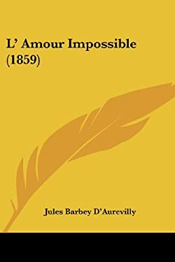 L' Amour Impossible (1859) 9781437102536