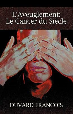 L'Aveuglement: Le Cancer Du Siecle: Un Aveugle Progessiste 9781432756673