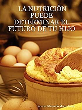 La Nutricin Puede Determinar El Futuro de Tu Hijo 9781430316831